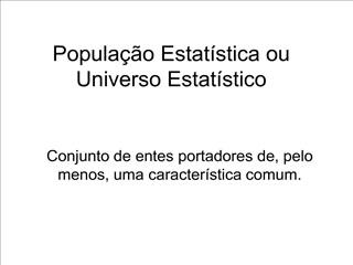 Popula  o Estat stica ou Universo Estat stico
