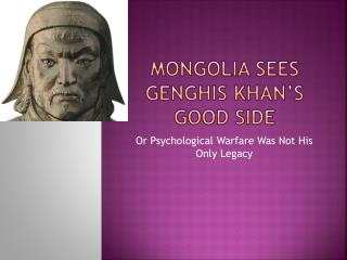 Mongolia Sees Genghis Khan's Good Side