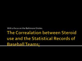 The  Correalation  between Steroid use and the Statistical Records of Baseball Teams;