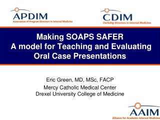 Making SOAPS SAFER  A model for Teaching and Evaluating Oral Case Presentations