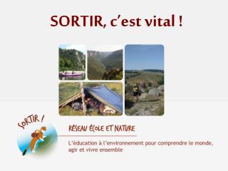 SORTIR, c�est vital !