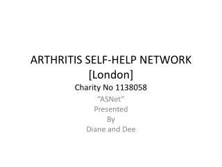 ARTHRITIS SELF-HELP NETWORK [London] Charity No 1138058