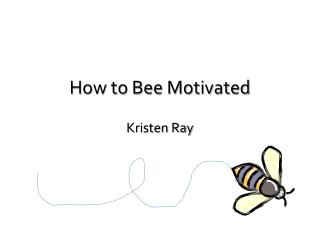 How to Bee Motivated