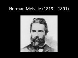 Herman Melville (1819 – 1891)