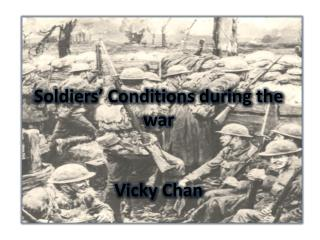 Soldiers' Conditions during the  war Vicky Chan