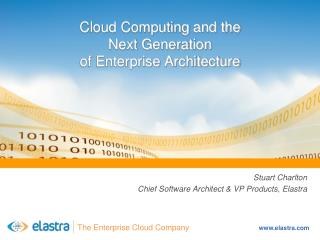 Cloud Computing and the  Next Generation  of Enterprise Architecture