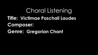 Title:   Victimae Paschali Laudes  Composer: Genre:   Gregorian Chant