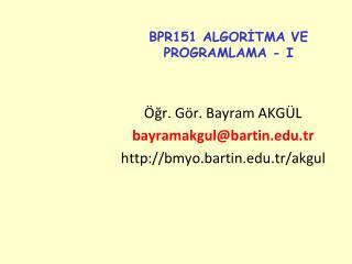 BPR151 ALGORİTMA VE PROGRAMLAMA - I