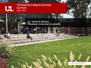 Dr. James R. Ramsey,  President, University of Louisville