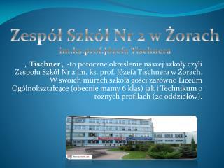 Zespół Szkół Nr 2 w Żorach i m.ks.prof.Józefa  Tischnera