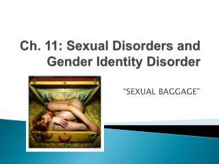Ch. 11: Sexual Disorders and  Gender Identity Disorder