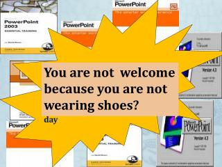 You are not  welcome because you are not wearing shoes?