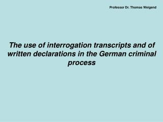 The use of interrogation transcripts and of written declarations in the German criminal process
