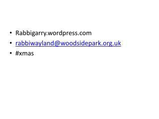 Rabbigarry.wordpress.com rabbiwayland@woodsidepark.org.uk # xmas