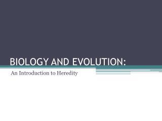 BIOLOGY AND  EVOLUTION: