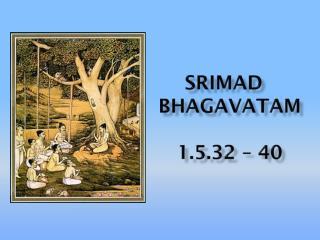 Srimad bhagavataM 1.5.32 – 40