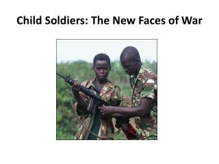 Child Soldiers: The New Faces of  War