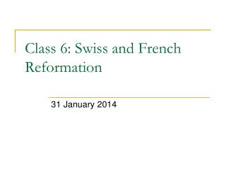 Class  6 :  Swiss and French Reformation