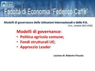 Modelli di  governance :  Politica agricola comune;  Fondi strutturali UE; Approccio Leader