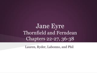 Jane Eyre Thornfield and Ferndean Chapters 22-27, 36-38