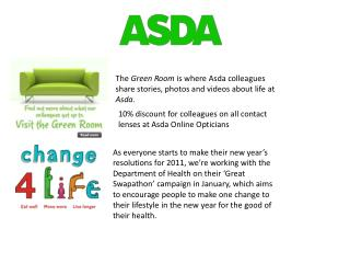 The  Green Room  is where A sda  colleagues share stories, photos and videos about life at  Asda .