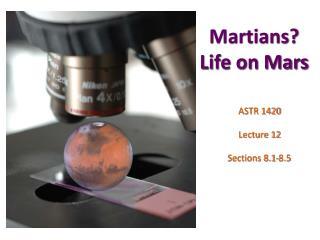 Martians? Life on Mars