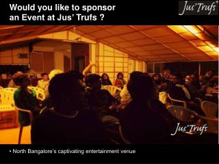 Would you like to sponsor  an Event at Jus'  Trufs  ?