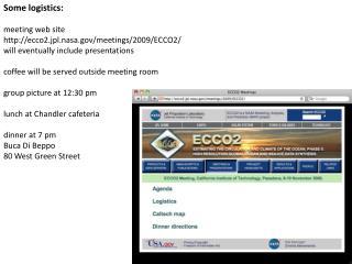 Some logistics: meeting web site http://ecco2.jpl.nasa.gov/meetings/2009/ECCO2/