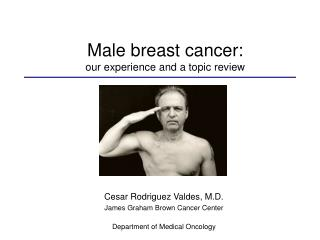 Cesar Rodriguez Valdes, M.D. James Graham Brown Cancer Center Department of Medical Oncology