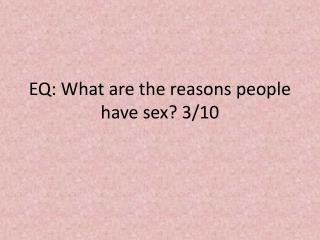 EQ: What are the reasons people have sex? 3/10