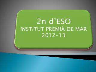 2n  d'ESO INSTITUT PREMIÀ DE MAR 2012-13