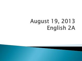 August 19, 2013 English 2A