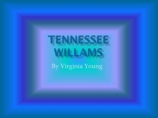 Tennessee  Willams