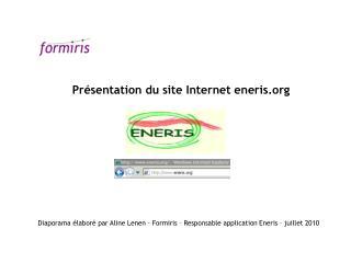 Diaporama élaboré par Aline  Lenen – Formiris – Responsable application  Eneris – juillet 2010