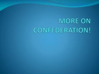 MORE ON CONFEDERATION!