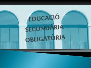 EDUCACIÓ   SECUNDÀRIA OBLIGATÒRIA