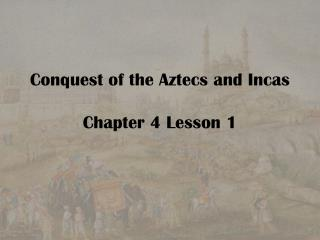 Conquest of the Aztecs and Incas  Chapter 4 Lesson 1