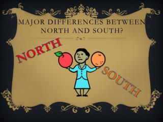 Major differences between north and south?