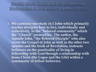 Weekly Bible Study and Prayer Meeting  Wednesday, 6 July 2011 – 1 John 3:11-24