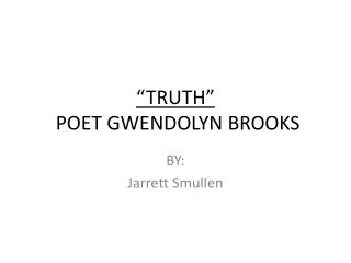 """TRUTH""  POET GWENDOLYN BROOKS"