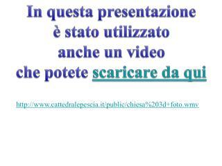 In questa presentazione è stato utilizzato anche un video che potete  scaricare da qui