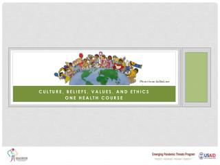 Culture, beliefs, values, and ethics One Health Course
