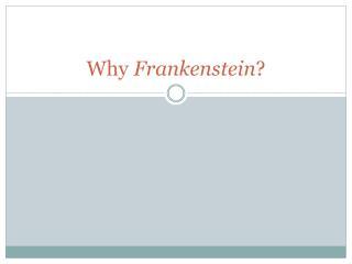 Why  Frankenstein ?