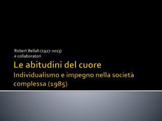 Le abitudini del cuore Individualismo e impegno nella societ� complessa (1985)