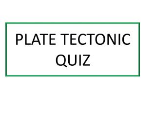 PLATE TECTONIC QUIZ