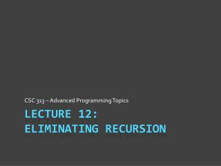 Lecture 12: Eliminating Recursion