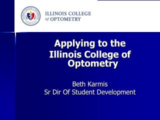 Applying to the  Illinois College of Optometry Beth  Karmis Sr  Dir Of Student Development