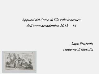 Appunti dal Corso di Filosofia teoretica  dell'anno accademico 2013 – 14  Lapo  Piccionis