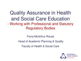 Fiona McArthur-Rouse Head of Academic Planning & Quality Faculty of Health & Social Care