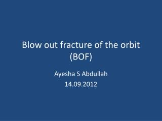 Blow out fracture of the  orbit (BOF)